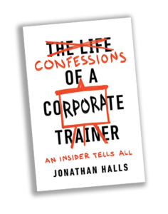 Jonathan Halls' book, Confessions of a Corporate Trainer